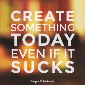 create-something-today-even-if-it-sucks